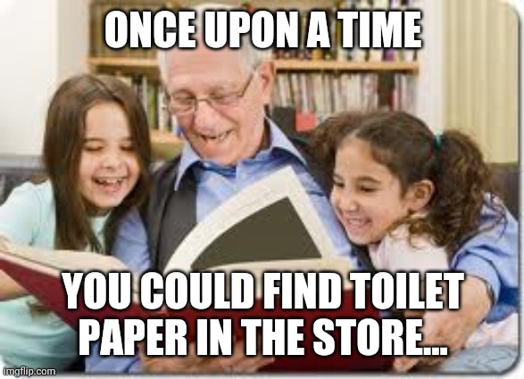 Storytelling Grandpa Meme | ONCE UPON A TIME YOU COULD FIND TOILET PAPER IN THE STORE... | image tagged in memes,storytelling grandpa | made w/ Imgflip meme maker
