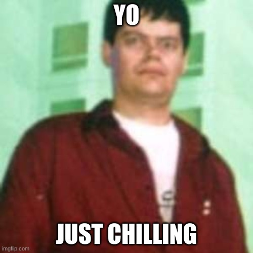 Yo Just Chilling |  YO; JUST CHILLING | image tagged in 90s,nostalgia,convention,hackers,nerd,las vegas | made w/ Imgflip meme maker