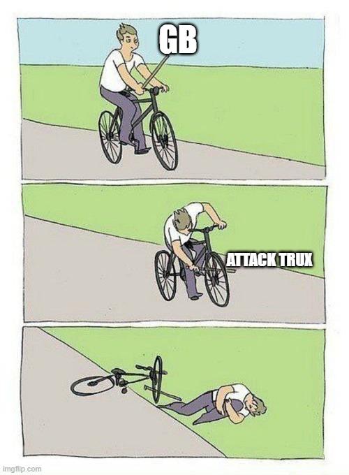 Bike Fall | GB ATTACK TRUX | image tagged in bike fall | made w/ Imgflip meme maker
