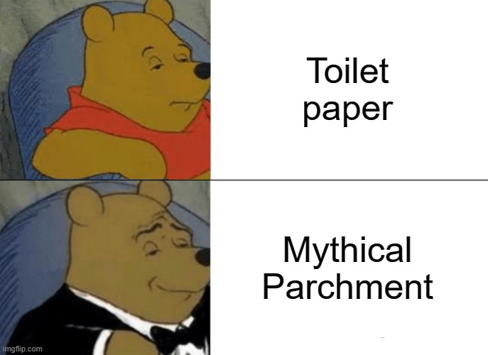 Toilet paper Mythical Parchment | image tagged in memes,tuxedo winnie the pooh | made w/ Imgflip meme maker