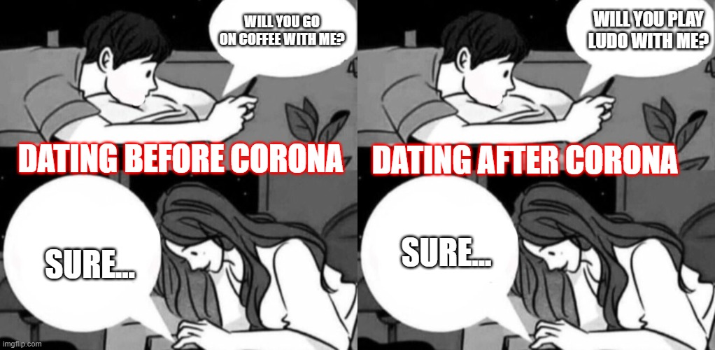 WILL YOU PLAY LUDO WITH ME? WILL YOU GO ON COFFEE WITH ME? DATING AFTER CORONA; DATING BEFORE CORONA; SURE... SURE... | image tagged in boy and girl texting | made w/ Imgflip meme maker