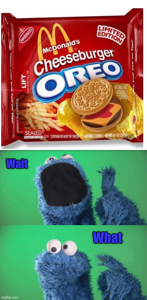 The McDonald's cheeseburger oreo |  Wait; What | image tagged in cookie monster wait what,oreo,funny,cursed image,memes,mcdonald's | made w/ Imgflip meme maker