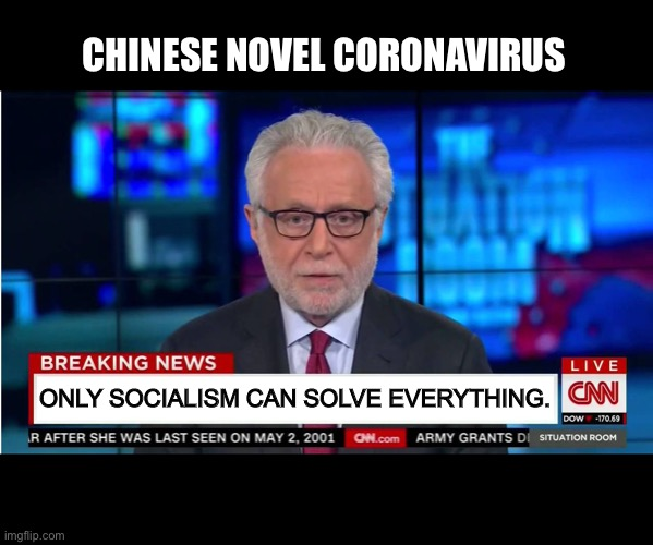 Only Socialism Can Solve Everything |  CHINESE NOVEL CORONAVIRUS; ONLY SOCIALISM CAN SOLVE EVERYTHING. | image tagged in cnn fake news,coronavirus,covid-19,made in china,memes,socialism | made w/ Imgflip meme maker