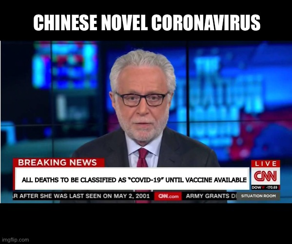 "All Deaths To Be Classified As COVID-19 Until Vaccine Available |  CHINESE NOVEL CORONAVIRUS; ALL DEATHS TO BE CLASSIFIED AS ""COVID-19"" UNTIL VACCINE AVAILABLE 