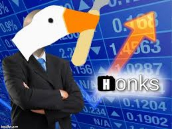 Honks | image tagged in stonks,honk,oh wow are you actually reading these tags | made w/ Imgflip meme maker