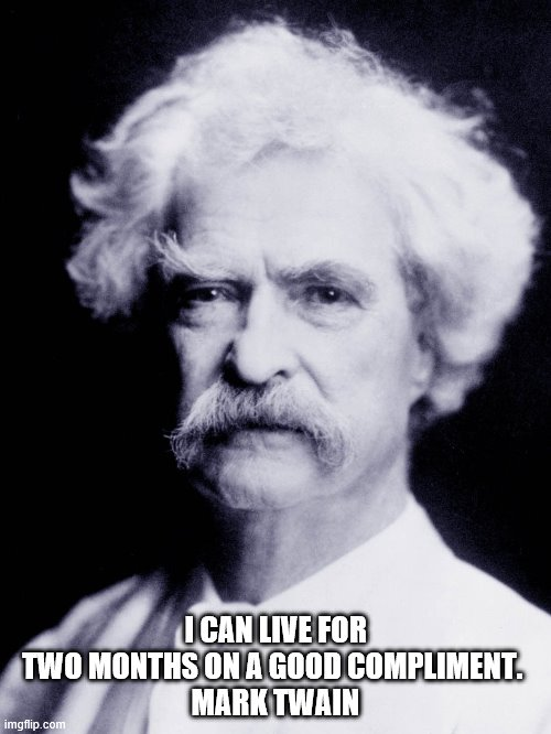 Mark Twain quote on compliments |  I CAN LIVE FOR TWO MONTHS ON A GOOD COMPLIMENT.  MARK TWAIN | image tagged in inspirational quote | made w/ Imgflip meme maker