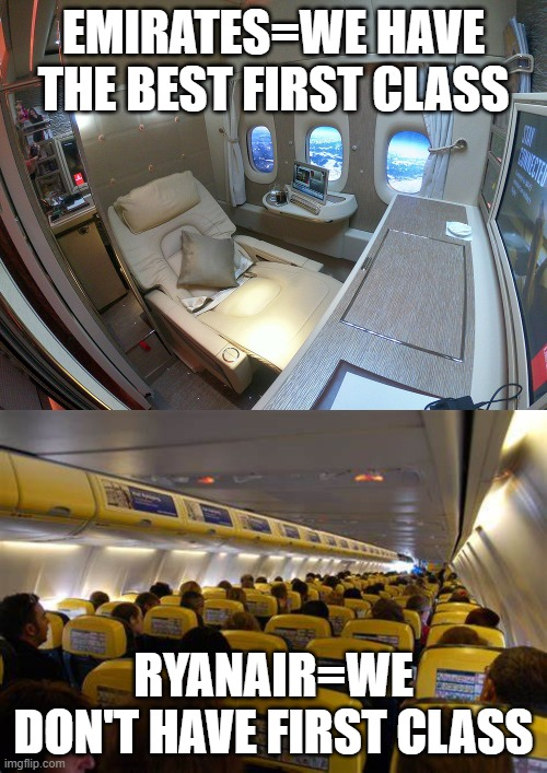 Emirates vs Ryanair |  EMIRATES=WE HAVE THE BEST FIRST CLASS; RYANAIR=WE DON'T HAVE FIRST CLASS | image tagged in airlines | made w/ Imgflip meme maker