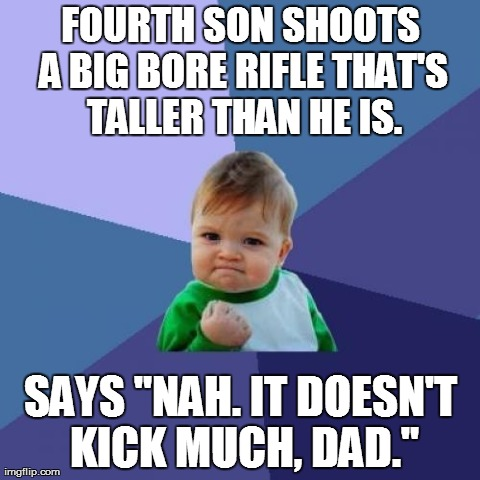 "Success Kid Meme | FOURTH SON SHOOTS A BIG BORE RIFLE THAT'S TALLER THAN HE IS. SAYS ""NAH. IT DOESN'T KICK MUCH, DAD."" 