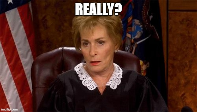 REALLY? | image tagged in judge judy unimpressed | made w/ Imgflip meme maker