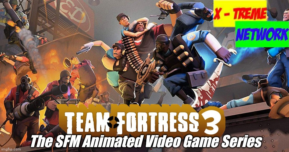 Every Weekend at 8:15 PM on X-Treme Network! |  The SFM Animated Video Game Series | image tagged in memes,team fortress 2,tf2,team fortress 3,tf3,pootis | made w/ Imgflip meme maker