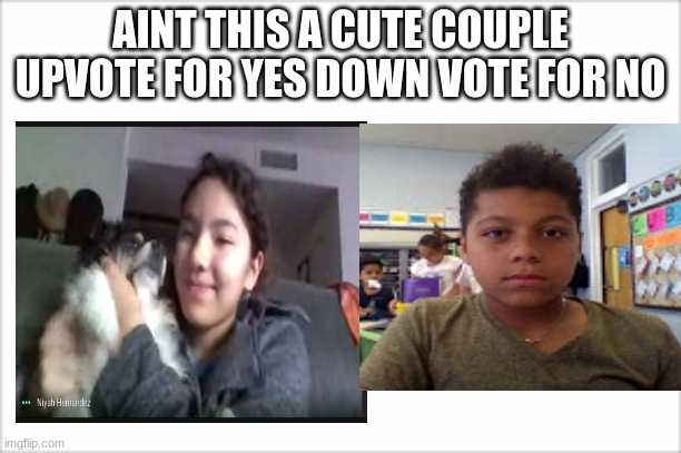 AINT THIS A CUTE COUPLE UPVOTE FOR YES DOWN VOTE FOR NO | image tagged in true love | made w/ Imgflip meme maker