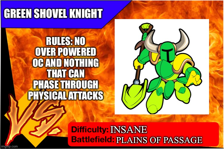 Shovel Knight |  GREEN SHOVEL KNIGHT; RULES: NO OVER POWERED OC AND NOTHING THAT CAN PHASE THROUGH PHYSICAL ATTACKS; INSANE; PLAINS OF PASSAGE | image tagged in raid battle new,shovel,knight | made w/ Imgflip meme maker