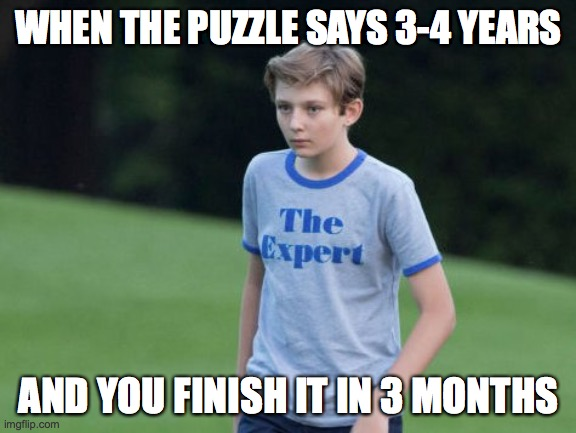 YOU HAVE UNDERESTIMATED ME!..........or have you...? |  WHEN THE PUZZLE SAYS 3-4 YEARS; AND YOU FINISH IT IN 3 MONTHS | image tagged in the expert,barron trump,puzzle,memes,funny,politics | made w/ Imgflip meme maker