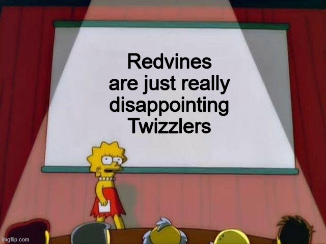 A comfortable truth |  Redvines are just really disappointing Twizzlers | image tagged in lisa simpson's presentation | made w/ Imgflip meme maker