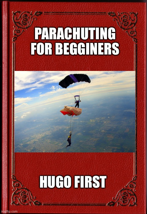 blank book |  PARACHUTING FOR BEGGINERS; HUGO FIRST | image tagged in blank book | made w/ Imgflip meme maker
