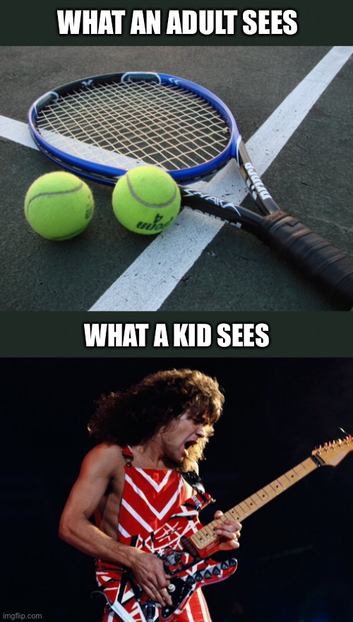 Rock n Roll Baby |  WHAT AN ADULT SEES; WHAT A KID SEES | image tagged in guitar god,rock and roll,guitar,tennis,sports,music | made w/ Imgflip meme maker