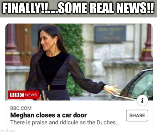The BBC is on top of things |  FINALLY!!....SOME REAL NEWS!! | image tagged in fake news,bbc newsflash,british royals | made w/ Imgflip meme maker