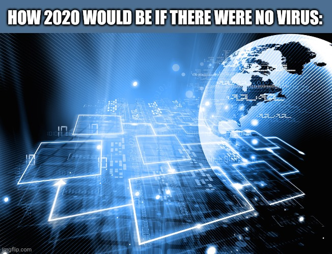 Yes |  HOW 2020 WOULD BE IF THERE WERE NO VIRUS: | image tagged in virus 2020,future | made w/ Imgflip meme maker