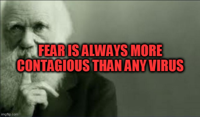 contagious |  FEAR IS ALWAYS MORE CONTAGIOUS THAN ANY VIRUS | image tagged in shhhh,fear,contagious | made w/ Imgflip meme maker