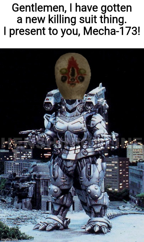 Mecha-173© |  Gentlemen, I have gotten a new killing suit thing. I present to you, Mecha-173! | image tagged in kiryu | made w/ Imgflip meme maker