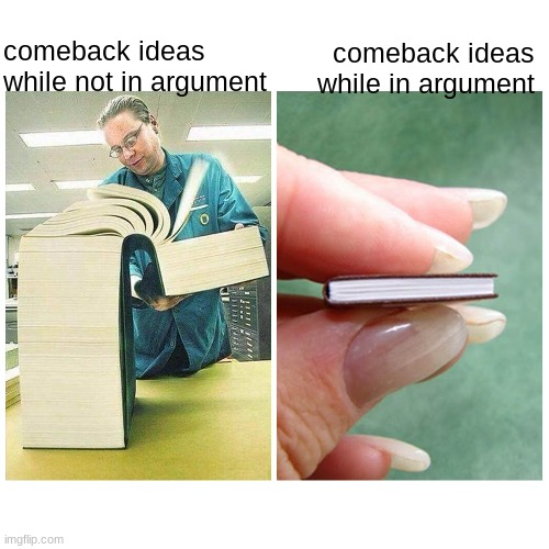 Seriously |  comeback ideas while in argument; comeback ideas while not in argument | image tagged in big book vs little book | made w/ Imgflip meme maker