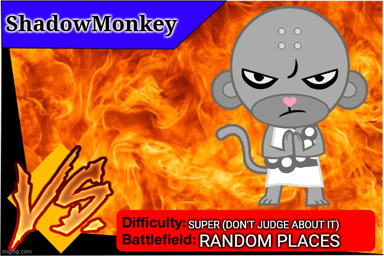 ShadowMonkey |  ShadowMonkey; SUPER (DON'T JUDGE ABOUT IT); RANDOM PLACES | image tagged in raid battle new,shadowmonkey htf oc | made w/ Imgflip meme maker
