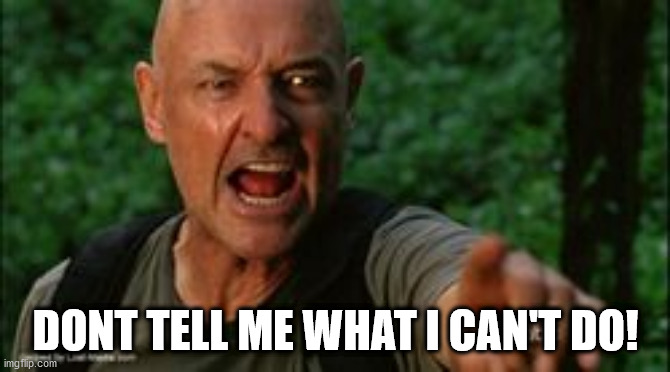 DONT TELL ME WHAT I CAN'T DO! | image tagged in john locke lost - don't tell me what i can't do | made w/ Imgflip meme maker