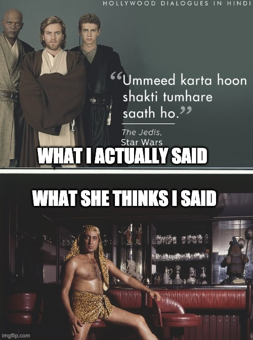 Conversations |  WHAT I ACTUALLY SAID; WHAT SHE THINKS I SAID | image tagged in india,star wars,couple | made w/ Imgflip meme maker