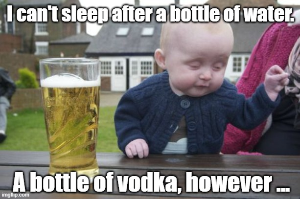 I can't sleep after a bottle of water. A bottle of vodka, however ... | image tagged in memes,drunk baby | made w/ Imgflip meme maker
