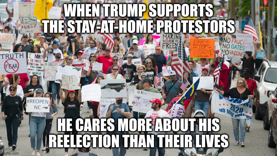 Of course they won't get that, but they will get the virus |  WHEN TRUMP SUPPORTS THE STAY-AT-HOME PROTESTORS; HE CARES MORE ABOUT HIS REELECTION THAN THEIR LIVES | image tagged in trump,covid-19,humor,stay-at-home,protests | made w/ Imgflip meme maker