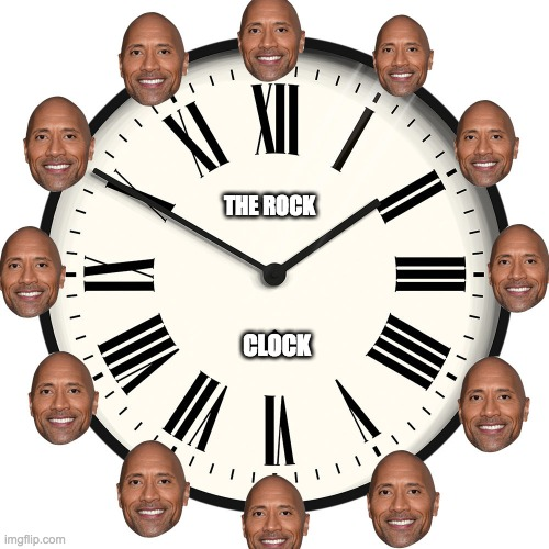 Rock Around The Clock |  THE ROCK; CLOCK | image tagged in the rock,memes,funny,clock,rock and roll | made w/ Imgflip meme maker