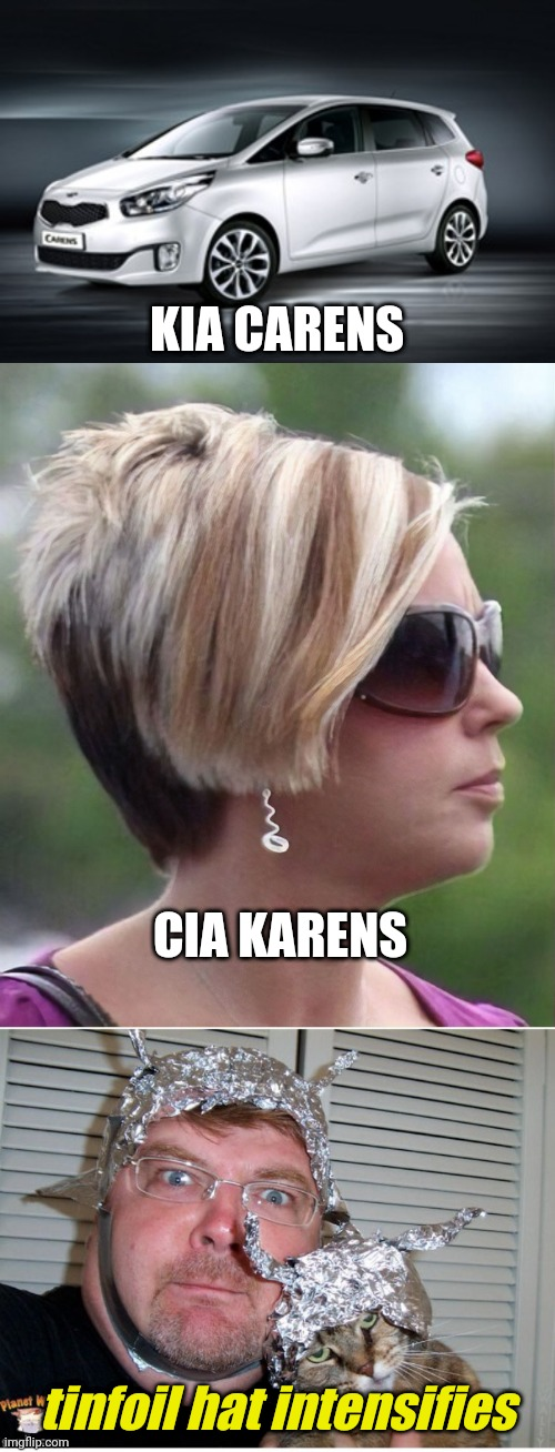 It's not paranoia if it's true! |  KIA CARENS; CIA KARENS; tinfoil hat intensifies | image tagged in memes,kia carens,omg karen,tinfoil hat,conspiracy theory,paranoia | made w/ Imgflip meme maker