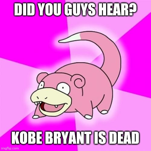 Slowpoke |  DID YOU GUYS HEAR? KOBE BRYANT IS DEAD | image tagged in memes,slowpoke,memes | made w/ Imgflip meme maker