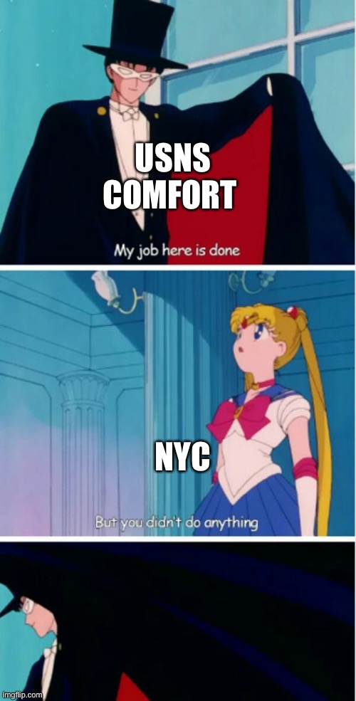 USNS Comfort no longer needed in NYC says Cuomo |  USNS COMFORT; NYC | image tagged in my job here is done | made w/ Imgflip meme maker
