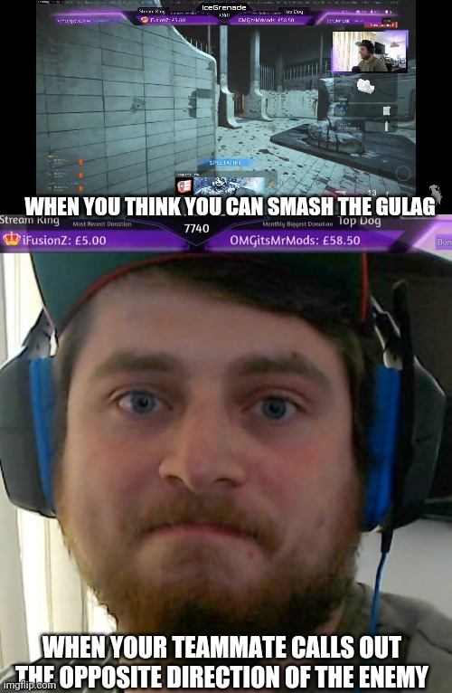 Ice grenade |  WHEN YOU THINK YOU CAN SMASH THE GULAG; WHEN YOUR TEAMMATE CALLS OUT THE OPPOSITE DIRECTION OF THE ENEMY | image tagged in gulag | made w/ Imgflip meme maker