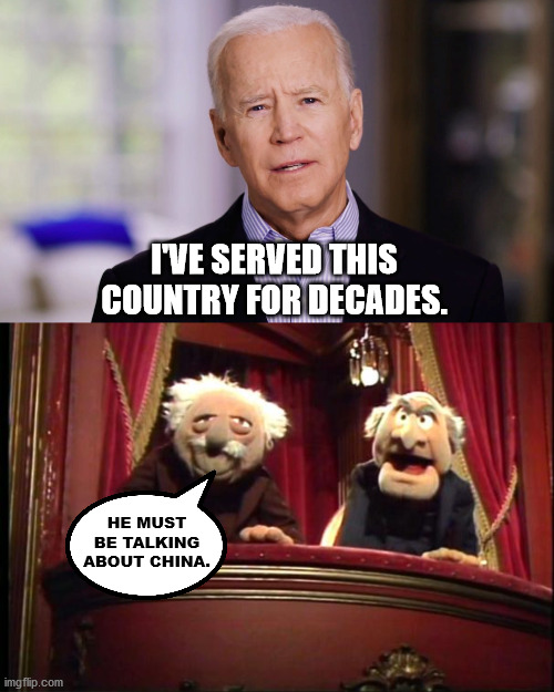 China Joe |  I'VE SERVED THIS COUNTRY FOR DECADES. HE MUST BE TALKING ABOUT CHINA. | image tagged in statler and waldorf,joe biden 2020,made in china,china,trump | made w/ Imgflip meme maker