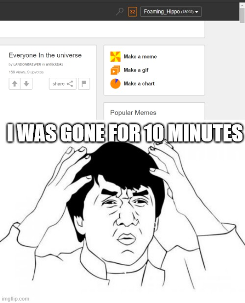 32 notifications, in around 10 minutes |  I WAS GONE FOR 10 MINUTES | image tagged in memes,jackie chan wtf,notifications | made w/ Imgflip meme maker