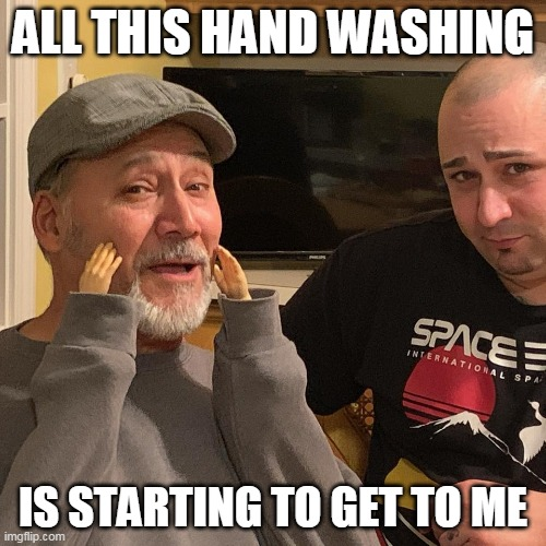 All of this hand washing |  ALL THIS HAND WASHING; IS STARTING TO GET TO ME | image tagged in hand washing,first world problems | made w/ Imgflip meme maker