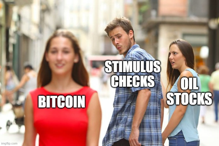 F in the chat |  STIMULUS CHECKS; OIL STOCKS; BITCOIN | image tagged in memes,distracted boyfriend,bitcoin,big oil | made w/ Imgflip meme maker
