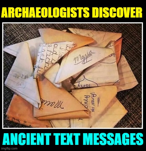 Texting in Class: the Early Days |  ARCHAEOLOGISTS DISCOVER; ANCIENT TEXT MESSAGES | image tagged in vince vance,texting,text,messages,note passing,new memes | made w/ Imgflip meme maker
