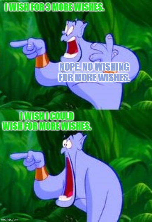 Got him! |  I WISH FOR 3 MORE WISHES. NOPE. NO WISHING FOR MORE WISHES. I WISH I COULD WISH FOR MORE WISHES. | image tagged in disney,genie,movies,aladdin,wish,cartoon logic | made w/ Imgflip meme maker
