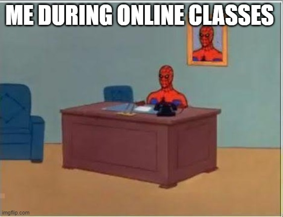 Spiderman Computer Desk |  ME DURING ONLINE CLASSES | image tagged in memes,spiderman computer desk,spiderman | made w/ Imgflip meme maker