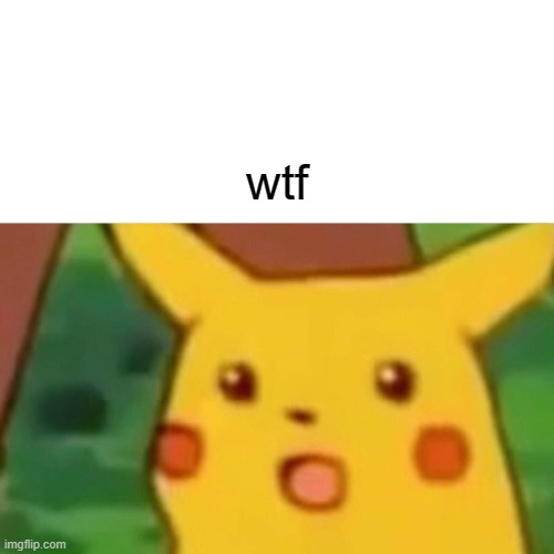Surprised Pikachu Meme | wtf | image tagged in memes,surprised pikachu | made w/ Imgflip meme maker