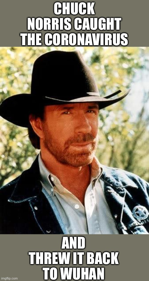 Chuck Norris |  CHUCK NORRIS CAUGHT THE CORONAVIRUS; AND THREW IT BACK TO WUHAN | image tagged in memes,chuck norris,coronavirus | made w/ Imgflip meme maker
