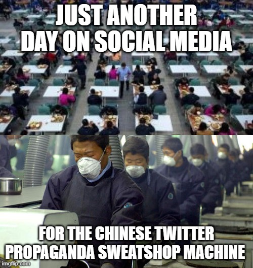 PROPAGANDA FACTORY'S |  JUST ANOTHER DAY ON SOCIAL MEDIA; FOR THE CHINESE TWITTER PROPAGANDA SWEATSHOP MACHINE | image tagged in made in china | made w/ Imgflip meme maker