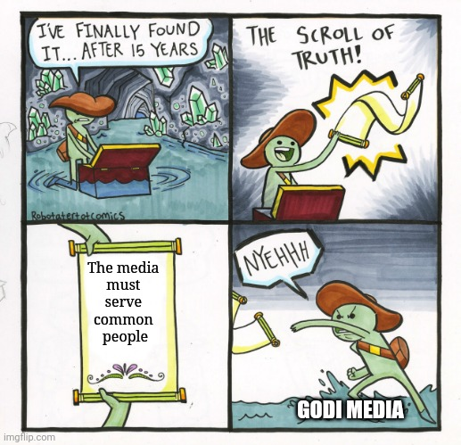The Scroll Of Truth |  The media  must  serve  common  people; GODI MEDIA | image tagged in memes,the scroll of truth,media bias,media lies | made w/ Imgflip meme maker