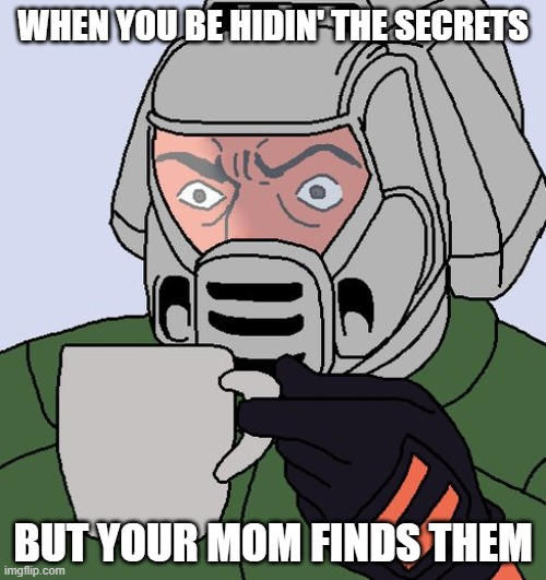 detective Doom guy |  WHEN YOU BE HIDIN' THE SECRETS; BUT YOUR MOM FINDS THEM | image tagged in detective doom guy,memes,reference | made w/ Imgflip meme maker