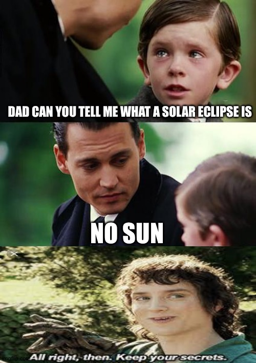 Finding Neverland Meme |  DAD CAN YOU TELL ME WHAT A SOLAR ECLIPSE IS; NO SUN | image tagged in memes,finding neverland | made w/ Imgflip meme maker
