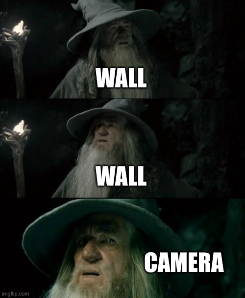 Confused Gandalf Meme |  WALL; WALL; CAMERA | image tagged in memes,confused gandalf | made w/ Imgflip meme maker