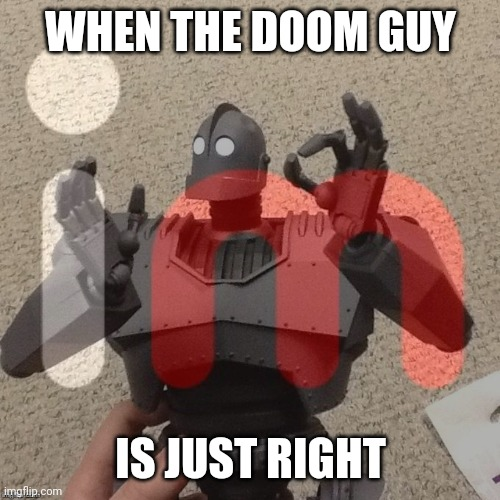 WHEN THE DOOM GUY IS JUST RIGHT | made w/ Imgflip meme maker